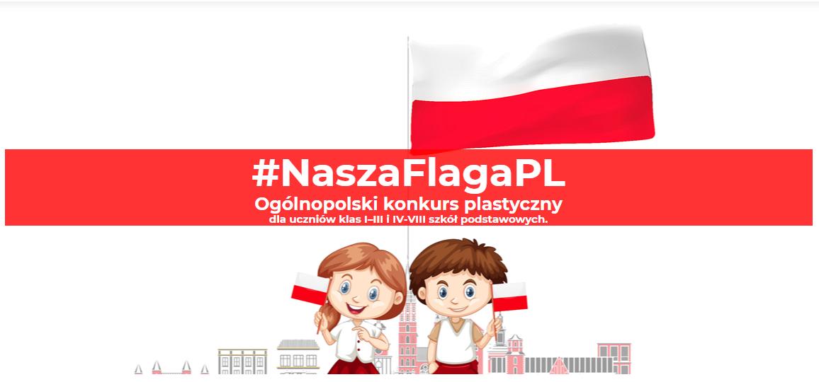 Na zdjęciu biało-czerwona laga Polski. Poniżej na środku napis #NaszaFlagaPL Ogólnopolski konkurs plastyczny dla uczniów kl.  I-III i kl. IV-VIII szkół podstawowych. poniżej dziewczynka i chłopiec ubrani w kolorze biało-czerwonym.