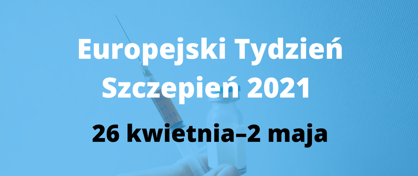 Niebieski obrazek z napisem na środku: Europejski Tydzień Szczepień 2021 26 kwietnia - 2 maja